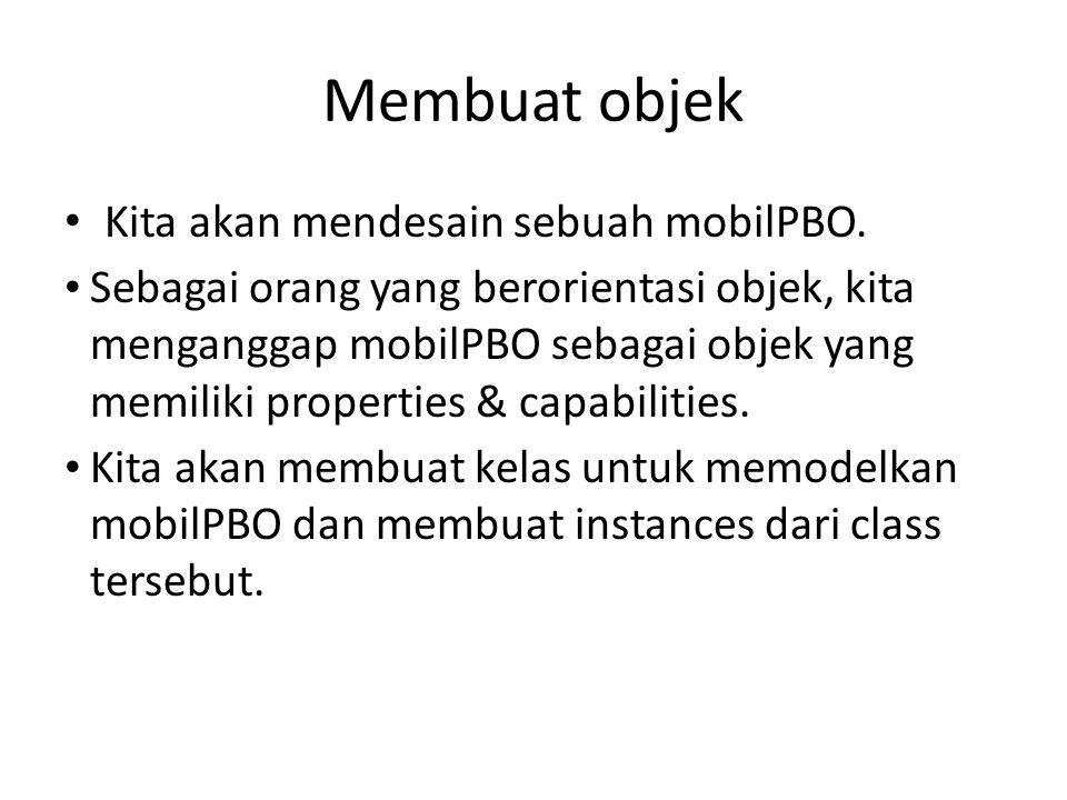 mobilPBO • Spesifikasi dasar dari mobilPBO ini adalah: – Mempunyai mesin dan ban untuk bergerak – Mempunyai pintu sehingga orang bisa keluar dan masuk – Dapat bergerak maju dan mundur – Dapat berbelok ke kanan dan ke kiri – Apa properties mobilPBO tersebut.