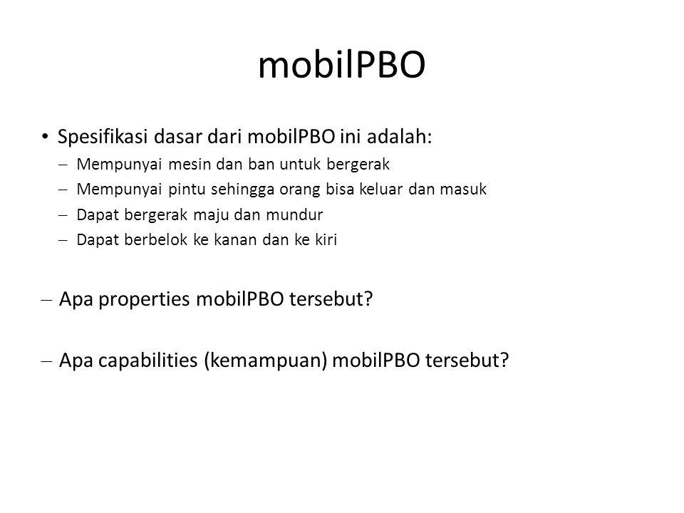 mobilPBO • Spesifikasi dasar dari mobilPBO ini adalah: – Mempunyai mesin dan ban untuk bergerak – Mempunyai pintu sehingga orang bisa keluar dan masuk