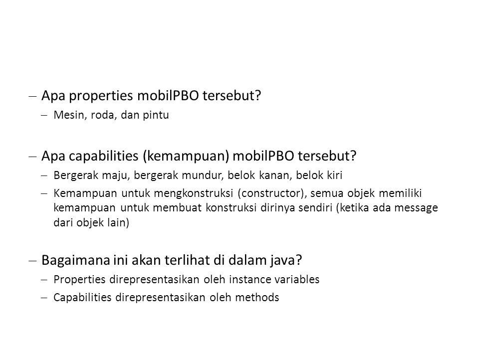 – Apa properties mobilPBO tersebut? – Mesin, roda, dan pintu – Apa capabilities (kemampuan) mobilPBO tersebut? – Bergerak maju, bergerak mundur, belok