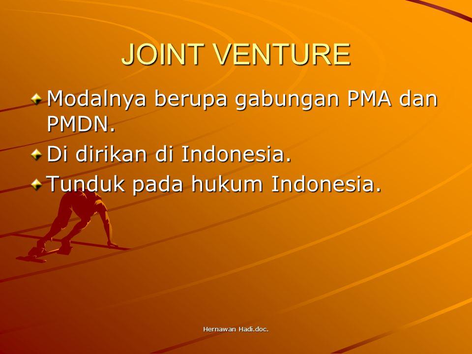 Hernawan Hadi.doc. JOINT VENTURE Modalnya berupa gabungan PMA dan PMDN. Di dirikan di Indonesia. Tunduk pada hukum Indonesia.