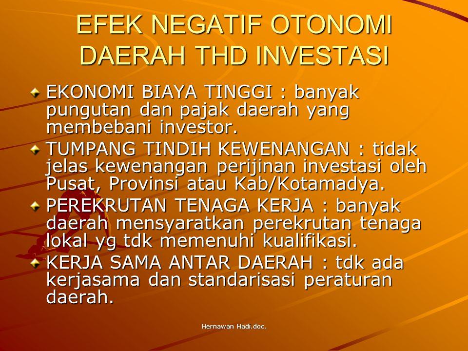 Hernawan Hadi.doc. EFEK NEGATIF OTONOMI DAERAH THD INVESTASI EKONOMI BIAYA TINGGI : banyak pungutan dan pajak daerah yang membebani investor. TUMPANG