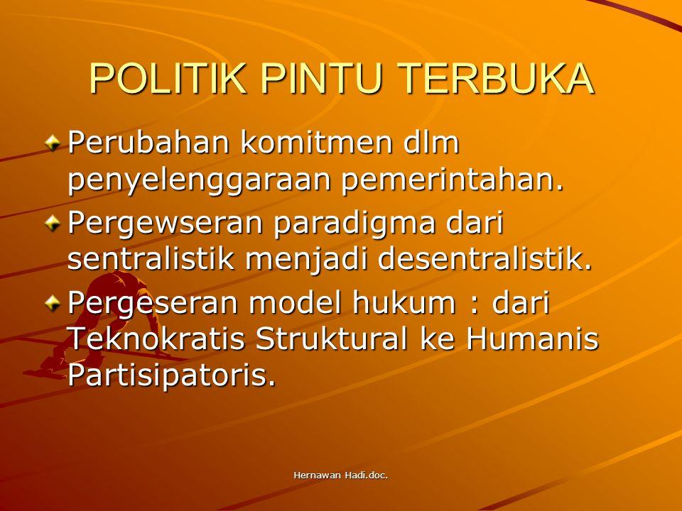 Hernawan Hadi.doc. POLITIK PINTU TERBUKA Perubahan komitmen dlm penyelenggaraan pemerintahan. Pergewseran paradigma dari sentralistik menjadi desentra