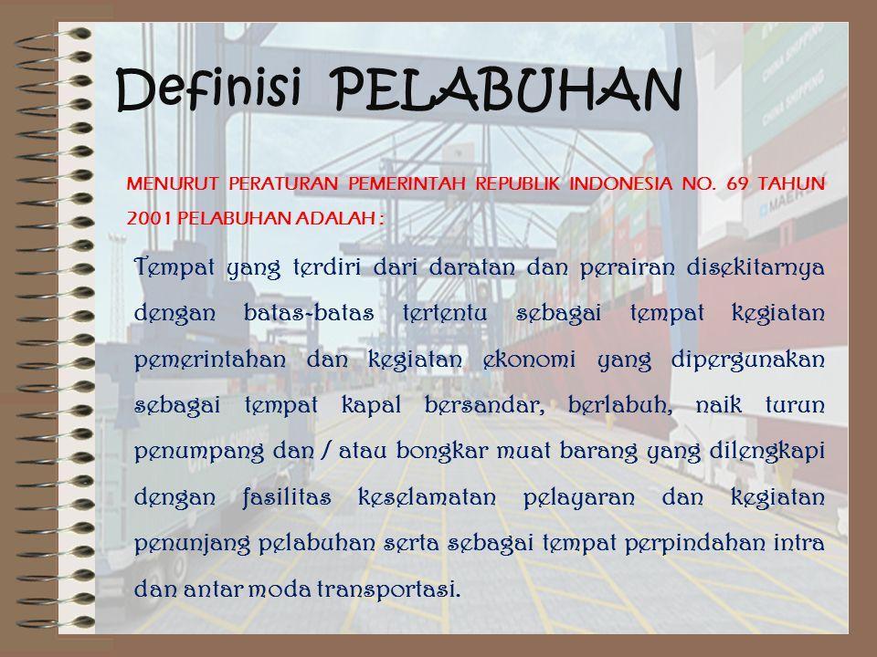 Definisi PELABUHAN MENURUT PERATURAN PEMERINTAH REPUBLIK INDONESIA NO.