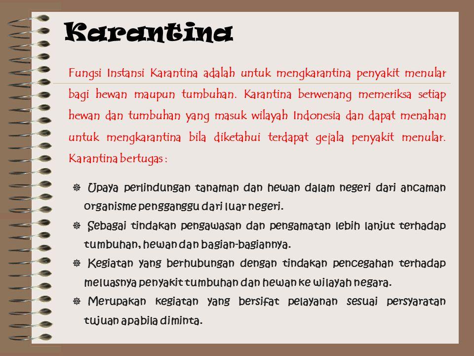 Karantina Fungsi Instansi Karantina adalah untuk mengkarantina penyakit menular bagi hewan maupun tumbuhan.