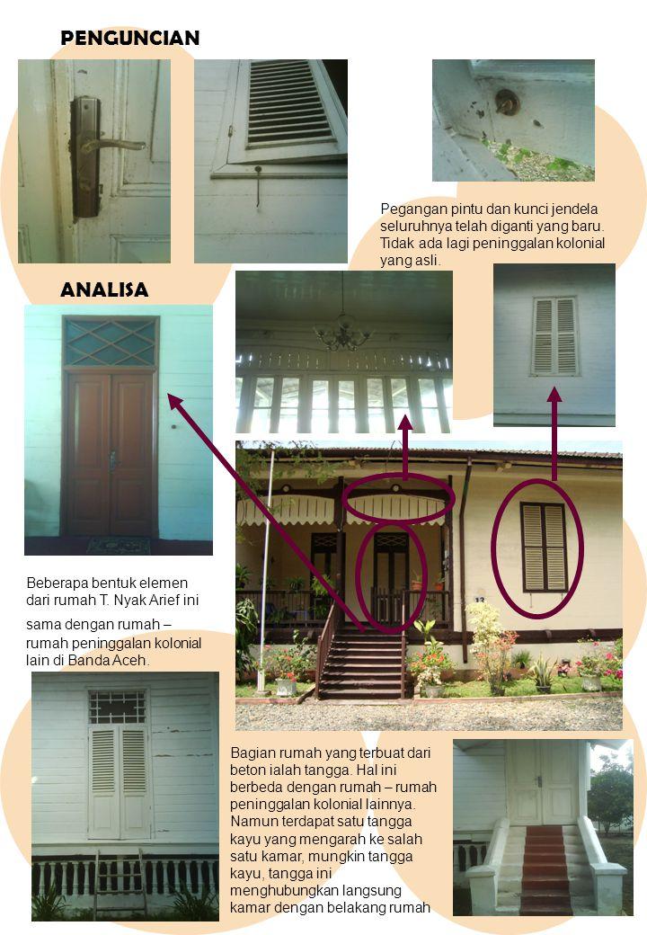 PENGUNCIAN Pegangan pintu dan kunci jendela seluruhnya telah diganti yang baru. Tidak ada lagi peninggalan kolonial yang asli. ANALISA Beberapa bentuk