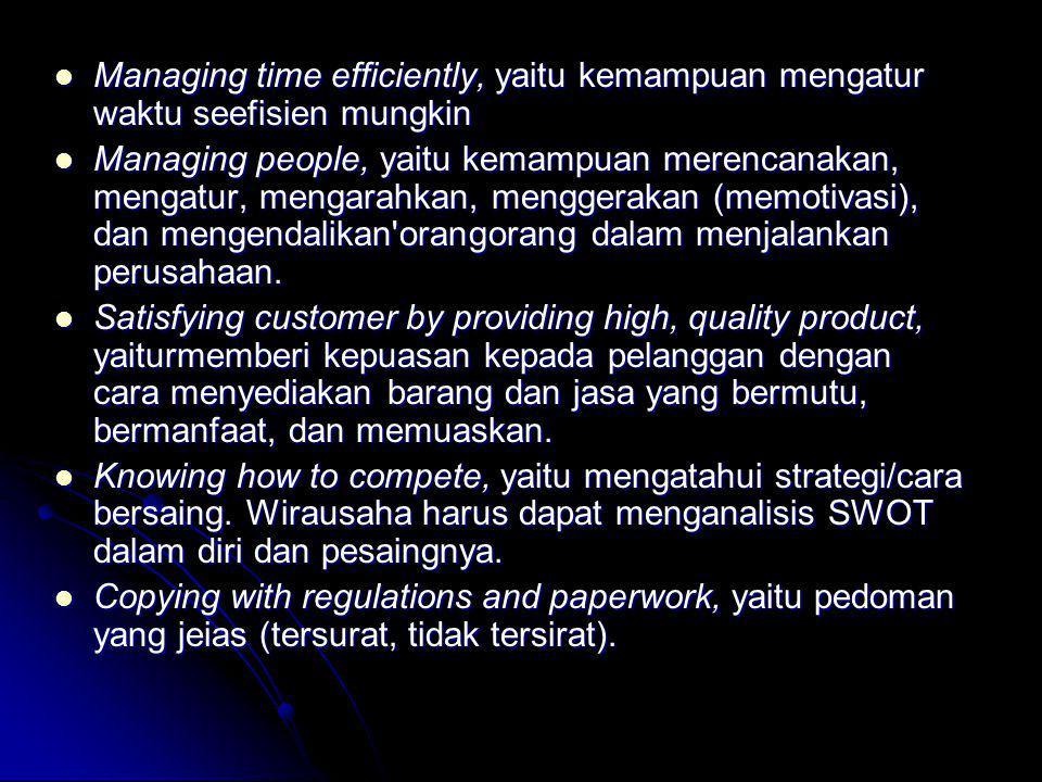  Managing time efficiently, yaitu kemampuan mengatur waktu seefisien mungkin  Managing people, yaitu kemampuan merencanakan, mengatur, mengarahkan,