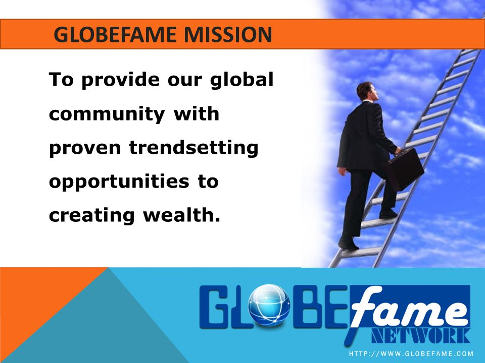 To provide our global community with proven trendsetting opportunities to creating wealth.