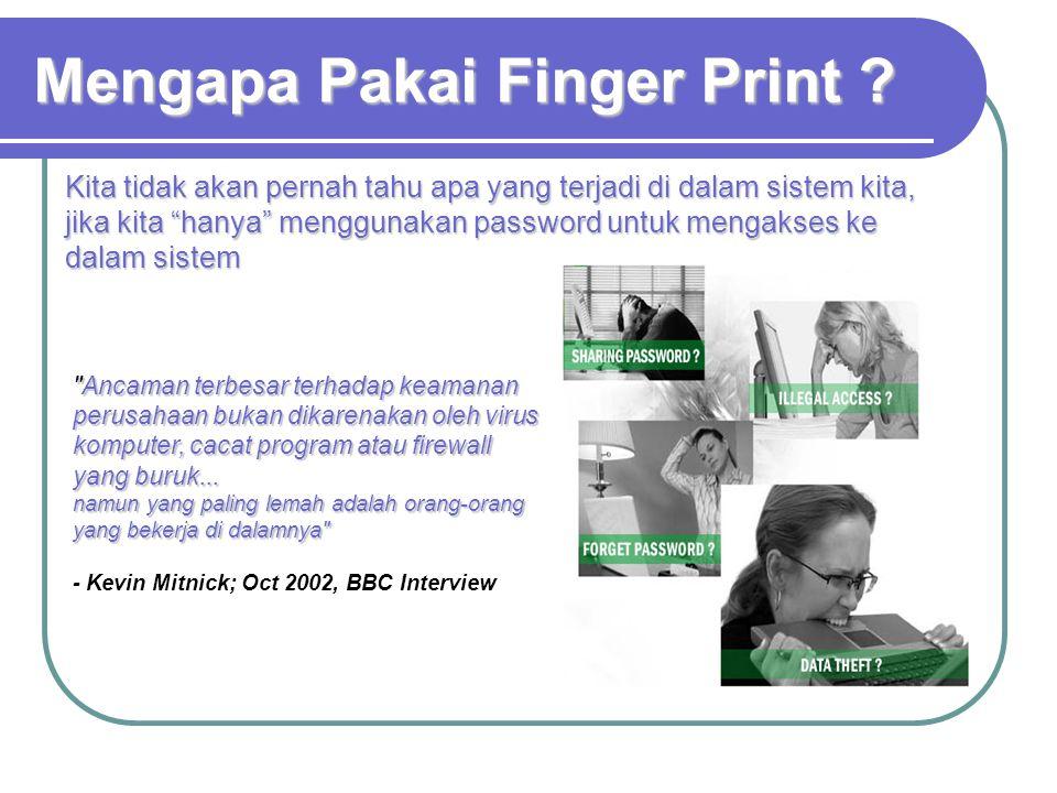 Mengapa Pakai Finger Print .71% kejahatan komputer dilakukan oleh orang dalam.