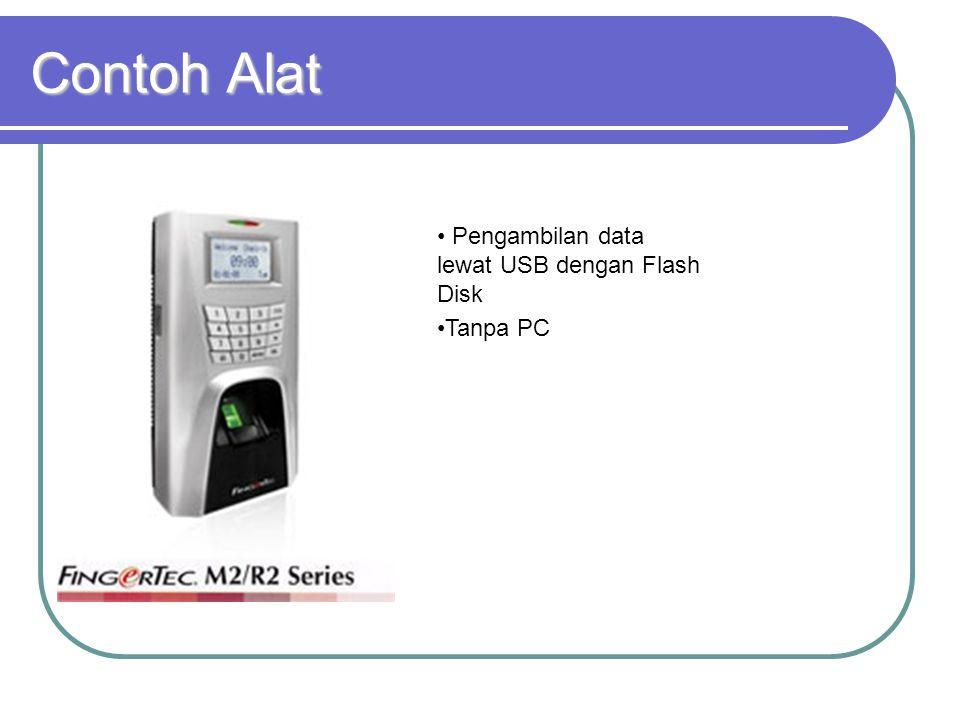 Contoh Alat • Pengambilan data lewat USB dengan Flash Disk •Tanpa PC