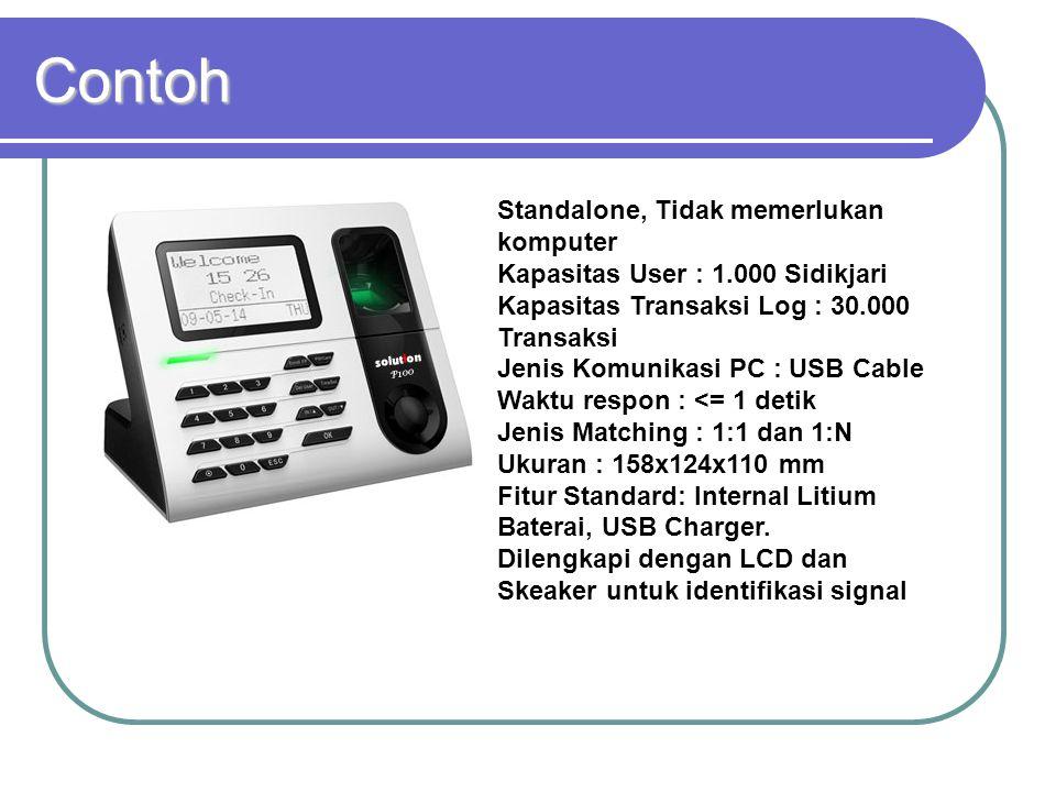 Contoh Standalone, Tidak memerlukan komputer Kapasitas User : 1.000 Sidikjari Kapasitas Transaksi Log : 30.000 Transaksi Jenis Komunikasi PC : USB Cab