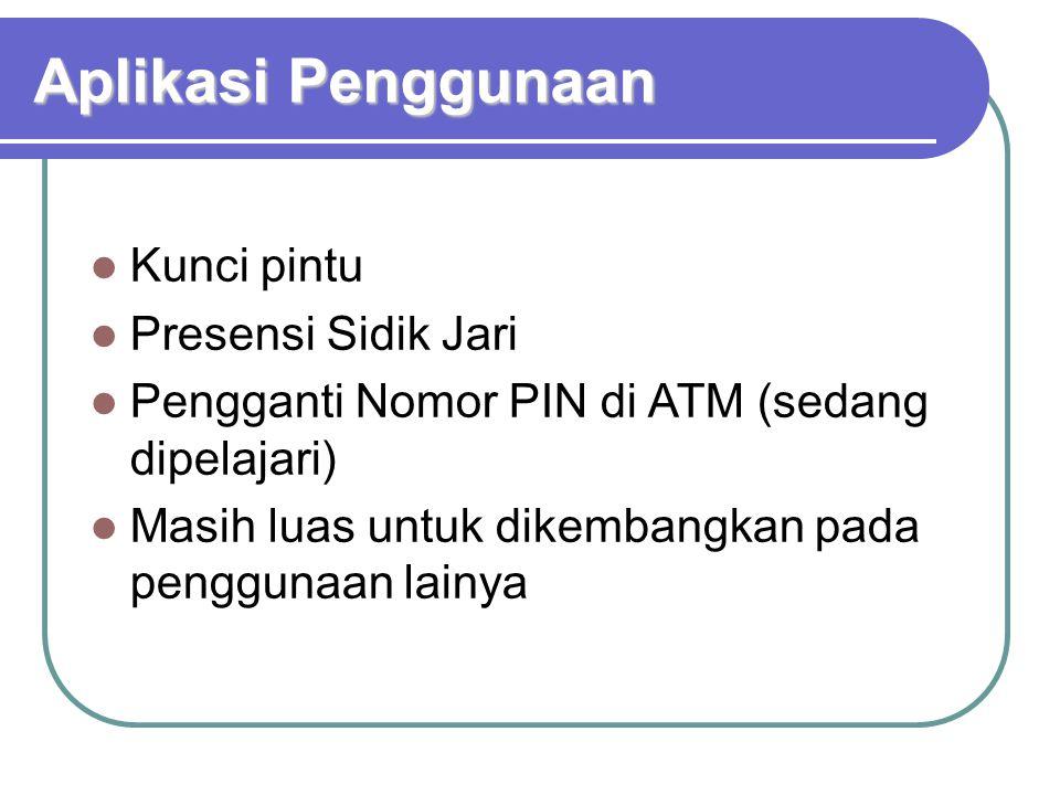 Aplikasi Penggunaan  Kunci pintu  Presensi Sidik Jari  Pengganti Nomor PIN di ATM (sedang dipelajari)  Masih luas untuk dikembangkan pada pengguna