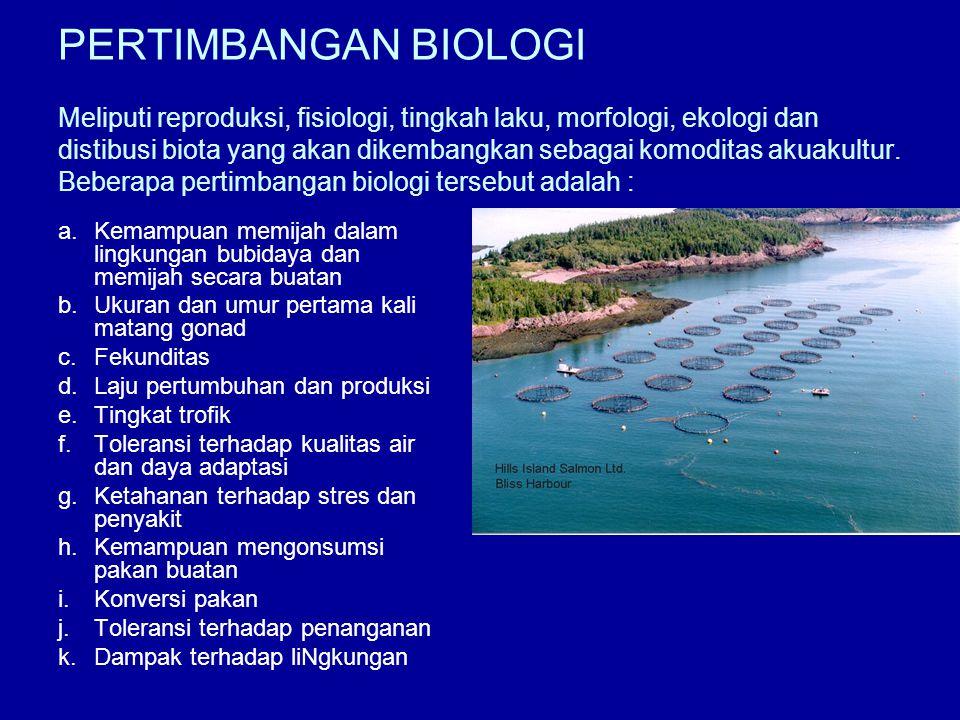 PERTIMBANGAN BIOLOGI Meliputi reproduksi, fisiologi, tingkah laku, morfologi, ekologi dan distibusi biota yang akan dikembangkan sebagai komoditas aku