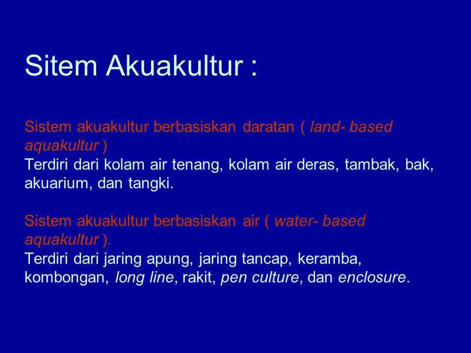 Sitem Akuakultur : Sistem akuakultur berbasiskan daratan ( land- based aquakultur ) Terdiri dari kolam air tenang, kolam air deras, tambak, bak, akuar