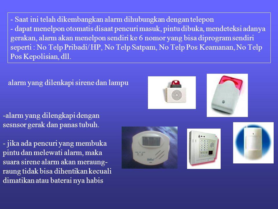 - Saat ini telah dikembangkan alarm dihubungkan dengan telepon - dapat menelpon otomatis disaat pencuri masuk, pintu dibuka, mendeteksi adanya gerakan