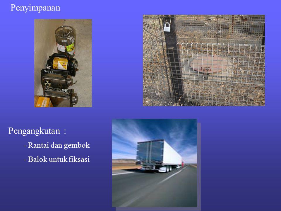Penyimpanan Pengangkutan : - Rantai dan gembok - Balok untuk fiksasi