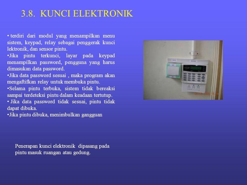 3.8. KUNCI ELEKTRONIK • terdiri dari modul yang menampilkan menu sistem, keypad, relay sebagai penggerak kunci lektronik, dan sensor pintu. •Jika pint