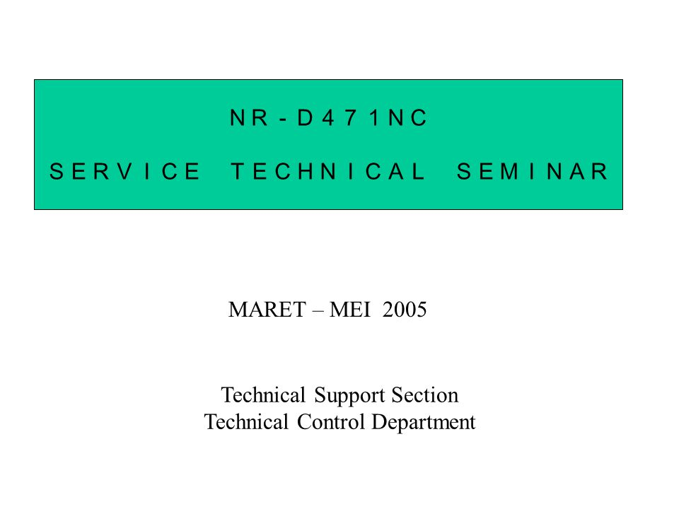 NR-D471NC SERVICE TECHNICAL SEMINAR MARET – MEI 2005 Technical Support Section Technical Control Department