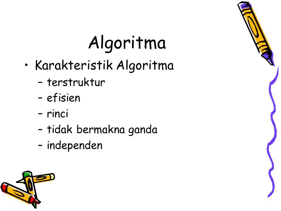 Algoritma •Karakteristik Algoritma –terstruktur –efisien –rinci –tidak bermakna ganda –independen