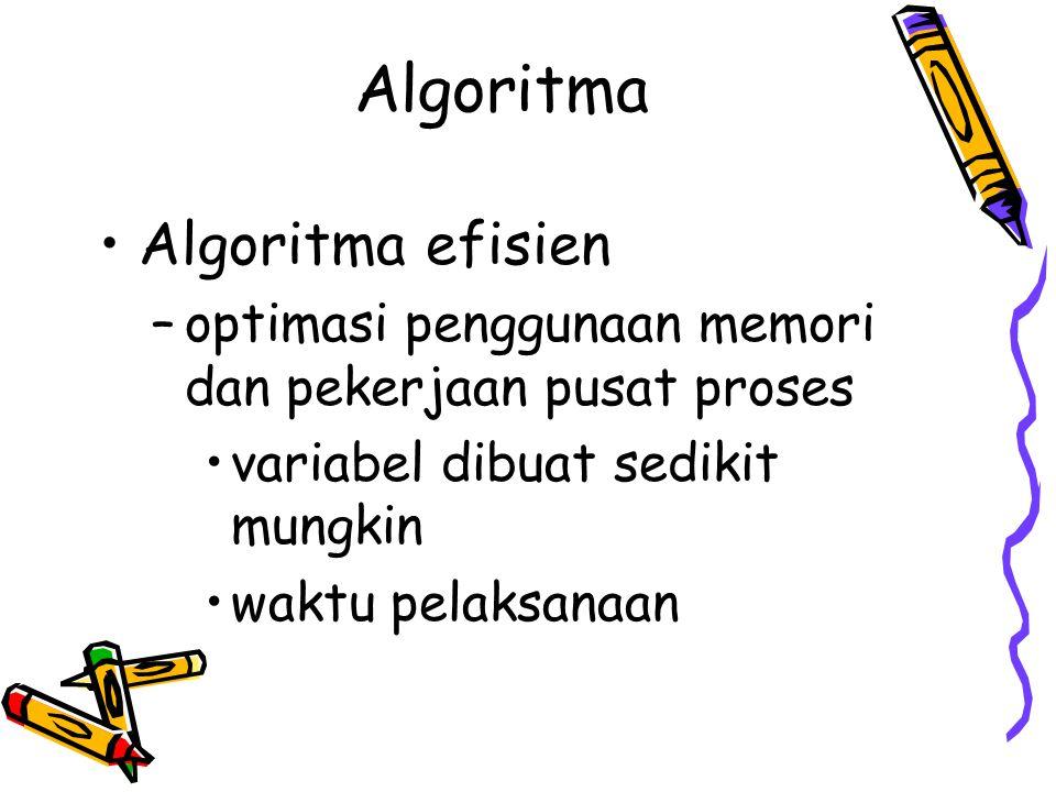Algoritma •Algoritma efisien –optimasi penggunaan memori dan pekerjaan pusat proses •variabel dibuat sedikit mungkin •waktu pelaksanaan