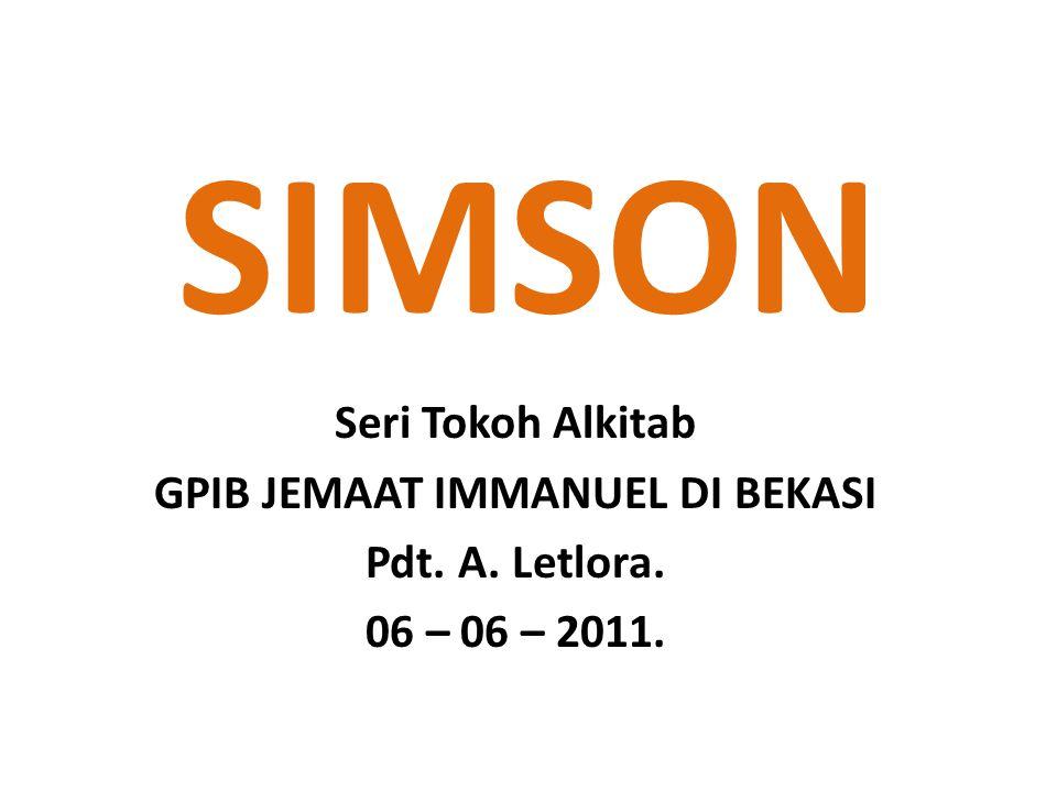 SIMSON Seri Tokoh Alkitab GPIB JEMAAT IMMANUEL DI BEKASI Pdt. A. Letlora. 06 – 06 – 2011.