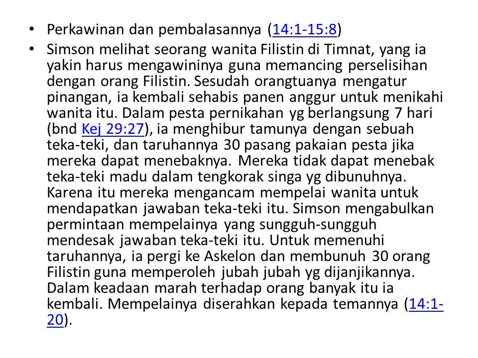 • Perkawinan dan pembalasannya (14:1-15:8)14:1-15:8 • Simson melihat seorang wanita Filistin di Timnat, yang ia yakin harus mengawininya guna memancin