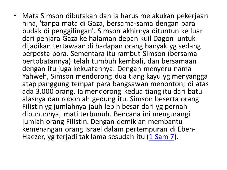 • Mata Simson dibutakan dan ia harus melakukan pekerjaan hina, 'tanpa mata di Gaza, bersama-sama dengan para budak di penggilingan'. Simson akhirnya d