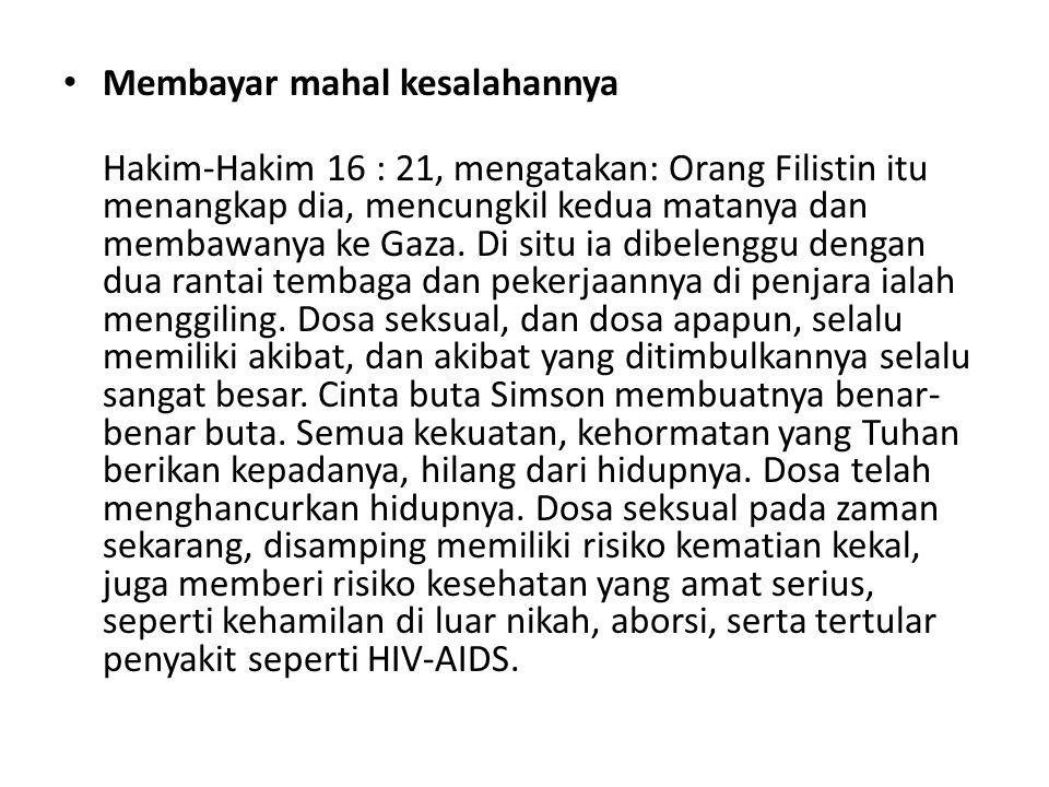 • Membayar mahal kesalahannya Hakim-Hakim 16 : 21, mengatakan: Orang Filistin itu menangkap dia, mencungkil kedua matanya dan membawanya ke Gaza. Di s