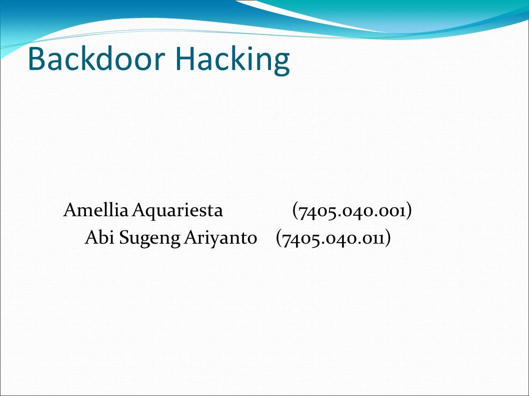 Backdoor Hacking Amellia Aquariesta(7405.040.001)  Abi Sugeng Ariyanto(7405.040.011) 