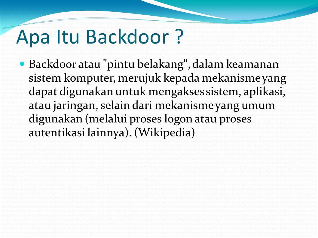 Latar Belakang  Backdoor pada awalnya dibuat oleh para programer komputer sebagai mekanisme yang mengizinkan mereka untuk memperoleh akses khusus ke dalam program mereka, seringnya digunakan untuk membenarkan dan memperbaiki kode di dalam program yang mereka buat ketika sebuah crash akibat bug terjadi.