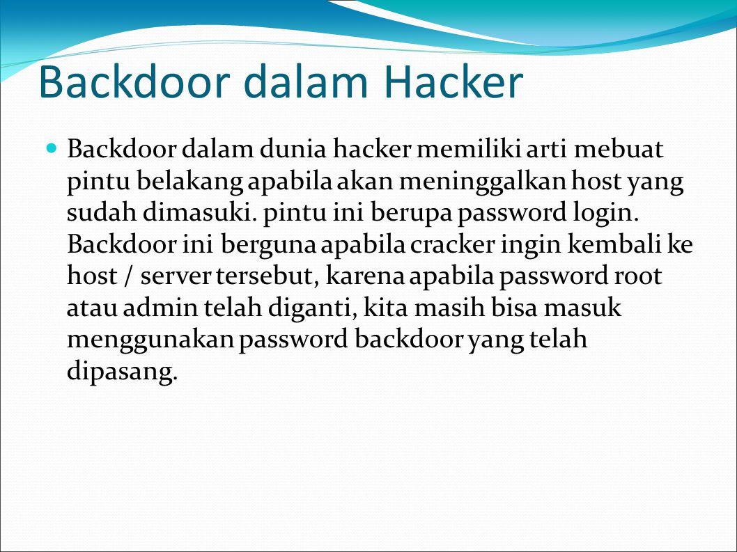 Backdoor dalam Hacker  Backdoor dalam dunia hacker memiliki arti mebuat pintu belakang apabila akan meninggalkan host yang sudah dimasuki. pintu ini