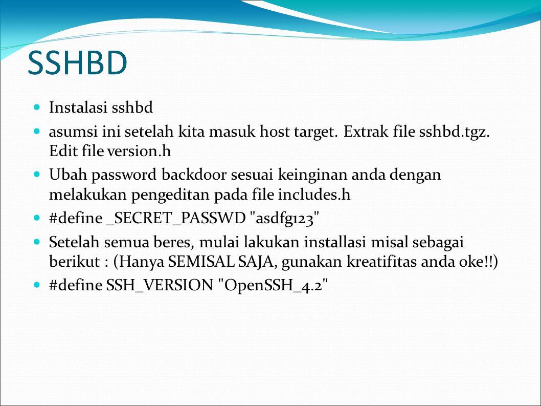 SSHBD  Instalasi sshbd  asumsi ini setelah kita masuk host target. Extrak file sshbd.tgz. Edit file version.h  Ubah password backdoor sesuai keingi
