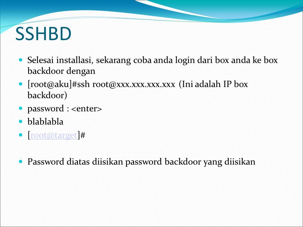 SSHBD  Selesai installasi, sekarang coba anda login dari box anda ke box backdoor dengan  [root@aku]#ssh root@xxx.xxx.xxx.xxx (Ini adalah IP box bac