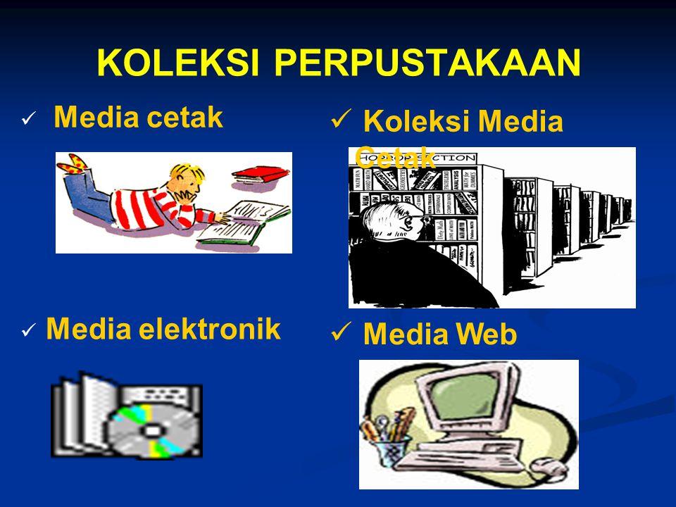 KOLEKSI PERPUSTAKAAN   Media cetak  Koleksi Media Cetak  Media elektronik  Media Web