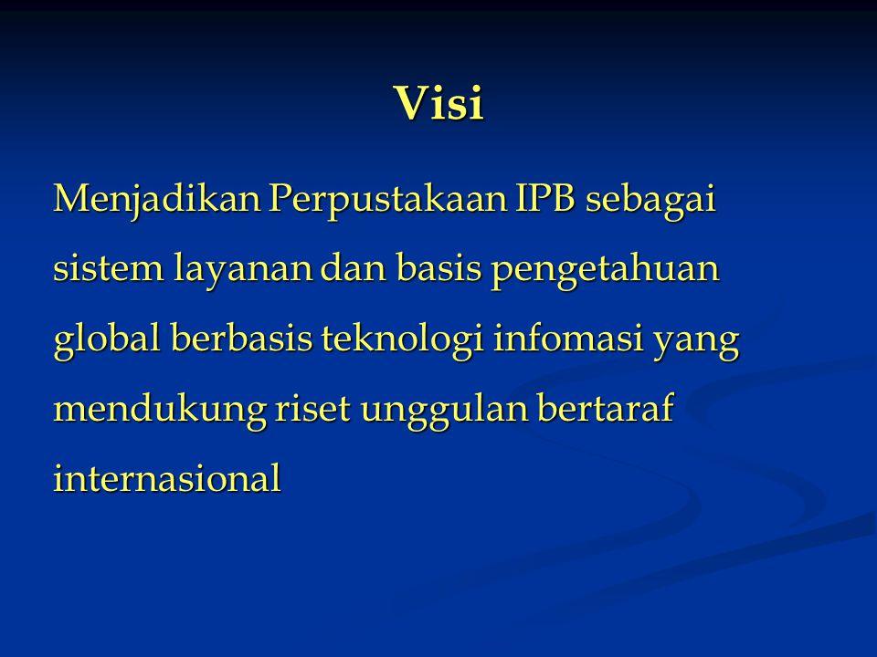 Visi Menjadikan Perpustakaan IPB sebagai sistem layanan dan basis pengetahuan global berbasis teknologi infomasi yang mendukung riset unggulan bertaraf internasional