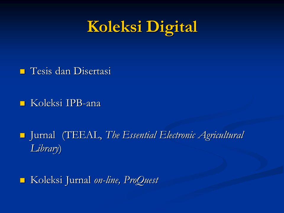 Koleksi Digital  Tesis dan Disertasi  Koleksi IPB-ana  Jurnal (TEEAL, The Essential Electronic Agricultural Library)  Koleksi Jurnal on-line, ProQuest