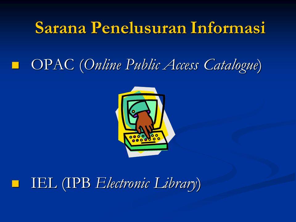 Sarana Penelusuran Informasi Sarana Penelusuran Informasi  OPAC (Online Public Access Catalogue)  IEL (IPB Electronic Library)