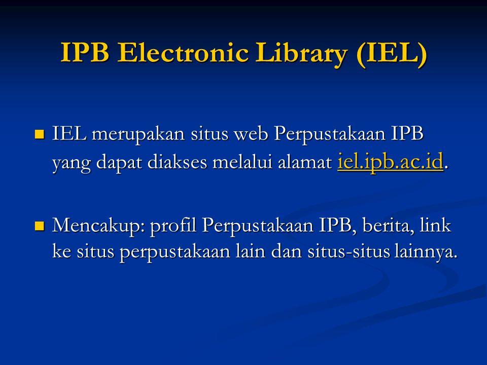 IPB Electronic Library (IEL)  IEL merupakan situs web Perpustakaan IPB yang dapat diakses melalui alamat iel.ipb.ac.id.