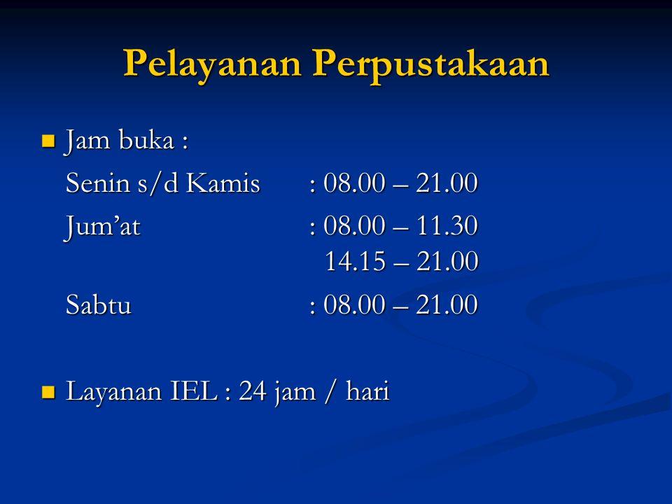 Pelayanan Perpustakaan  Jam buka : Senin s/d Kamis: 08.00 – 21.00 Jum'at: 08.00 – 11.30 14.15 – 21.00 Sabtu: 08.00 – 21.00  Layanan IEL : 24 jam / hari