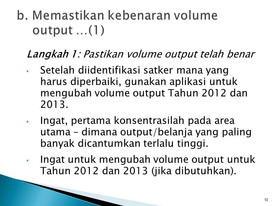 Langkah 1: Pastikan volume output telah benar • Setelah diidentifikasi satker mana yang harus diperbaiki, gunakan aplikasi untuk mengubah volume outpu