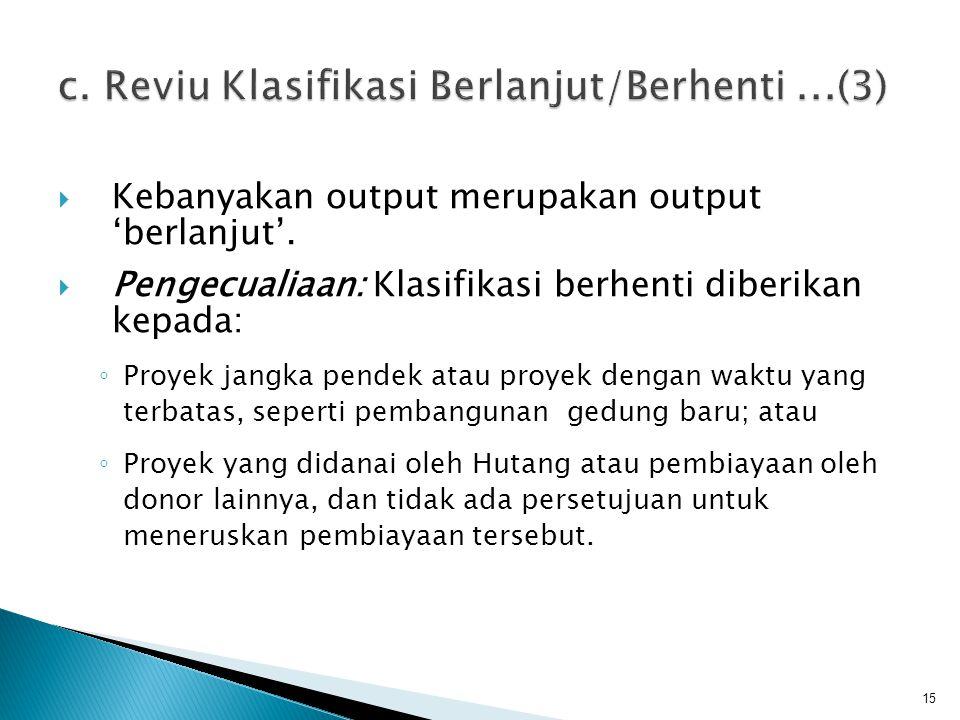  Kebanyakan output merupakan output 'berlanjut'.  Pengecualiaan: Klasifikasi berhenti diberikan kepada: ◦ Proyek jangka pendek atau proyek dengan wa