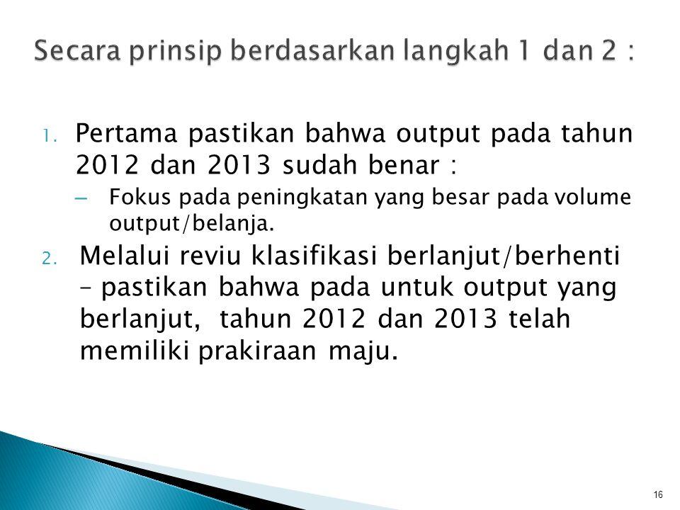 1. Pertama pastikan bahwa output pada tahun 2012 dan 2013 sudah benar : – Fokus pada peningkatan yang besar pada volume output/belanja. 2. Melalui rev