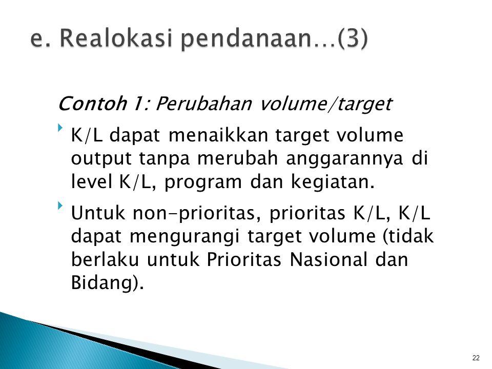 Contoh 1: Perubahan volume/target K/L dapat menaikkan target volume output tanpa merubah anggarannya di level K/L, program dan kegiatan. Untuk non-p