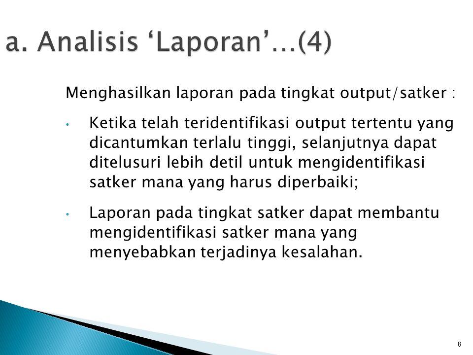 8 a. Analisis 'Laporan'…(4) Menghasilkan laporan pada tingkat output/satker : • Ketika telah teridentifikasi output tertentu yang dicantumkan terlalu