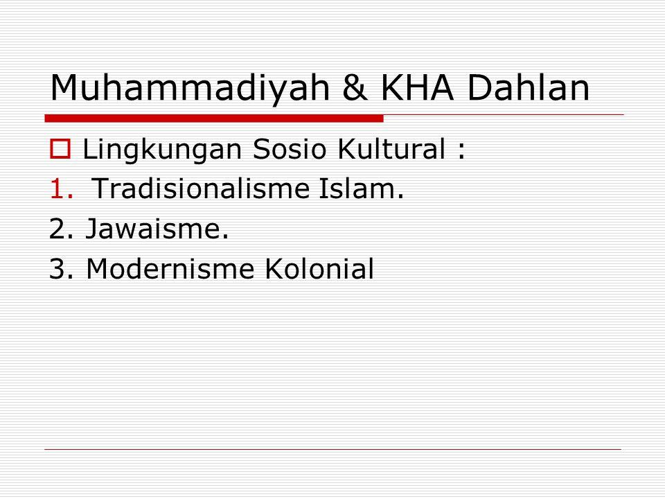Muhammadiyah & KHA Dahlan  Lingkungan Sosio Kultural : 1. Tradisionalisme Islam. 2. Jawaisme. 3. Modernisme Kolonial