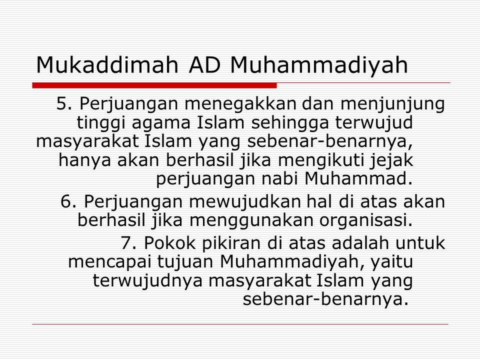 Mukaddimah AD Muhammadiyah 5. Perjuangan menegakkan dan menjunjung tinggi agama Islam sehingga terwujud masyarakat Islam yang sebenar-benarnya, hanya