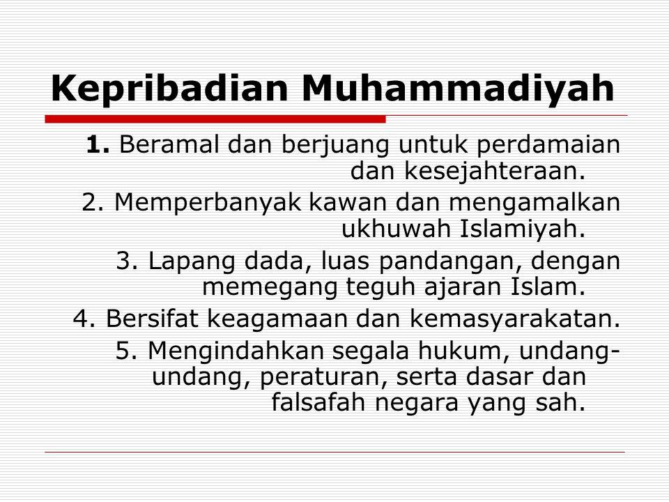 Kepribadian Muhammadiyah 1. Beramal dan berjuang untuk perdamaian dan kesejahteraan. 2. Memperbanyak kawan dan mengamalkan ukhuwah Islamiyah. 3. Lapan