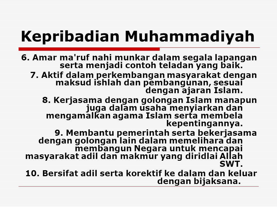 Kepribadian Muhammadiyah 6. Amar ma'ruf nahi munkar dalam segala lapangan serta menjadi contoh teladan yang baik. 7. Aktif dalam perkembangan masyarak