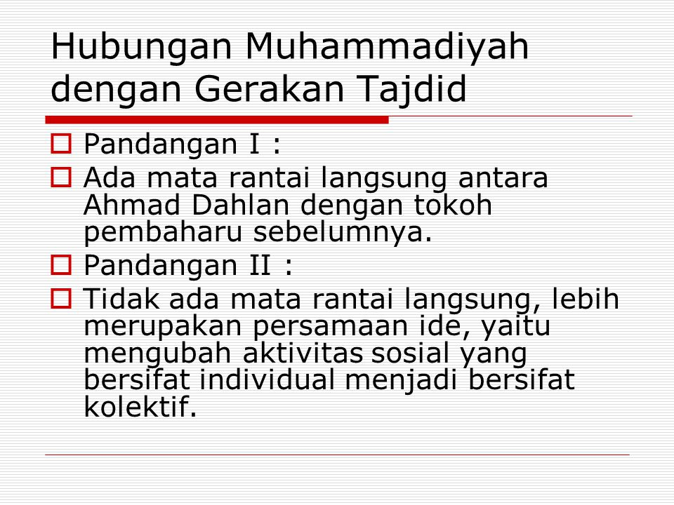 Hubungan Muhammadiyah dengan Gerakan Tajdid  Pandangan I :  Ada mata rantai langsung antara Ahmad Dahlan dengan tokoh pembaharu sebelumnya.  Pandan