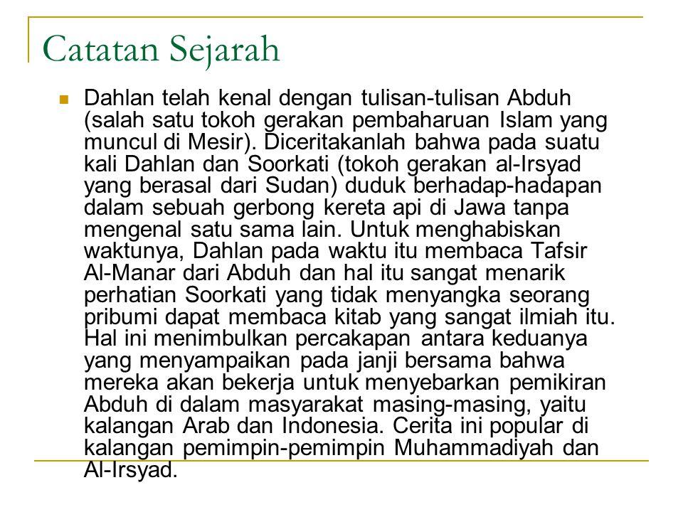 Catatan Sejarah  Dahlan telah kenal dengan tulisan-tulisan Abduh (salah satu tokoh gerakan pembaharuan Islam yang muncul di Mesir). Diceritakanlah ba