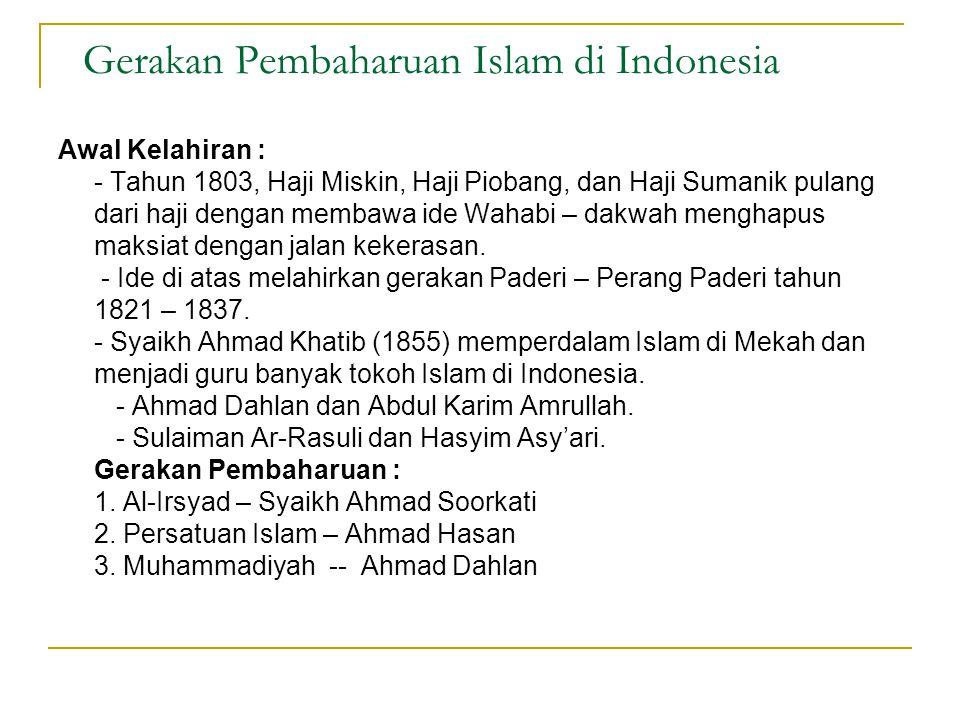 Gerakan Pembaharuan Islam di Indonesia Awal Kelahiran : - Tahun 1803, Haji Miskin, Haji Piobang, dan Haji Sumanik pulang dari haji dengan membawa ide Wahabi – dakwah menghapus maksiat dengan jalan kekerasan.